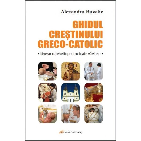 Ghidul creştinului greco-catolic
