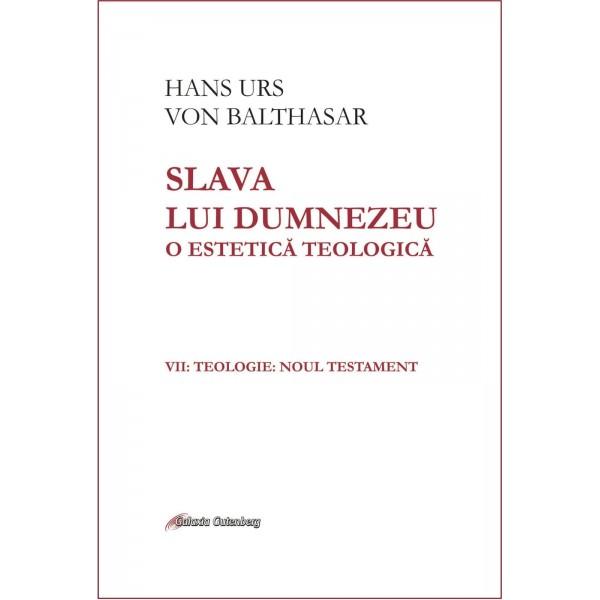 Slava lui Dumnezeu: o estetică teologică vol. VII Teologie. Noul Testament