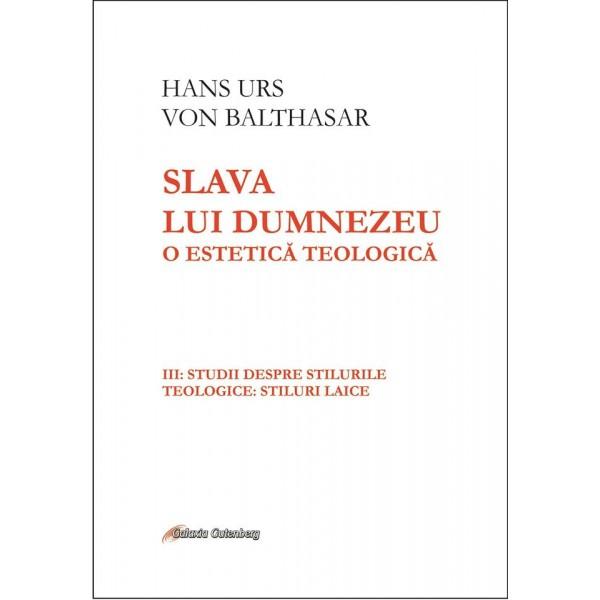 Slava lui Dumnezeu: o estetică teologică vol. III Studii despre stilurile teologice: stiluri laice