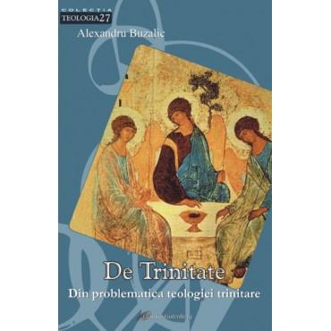 De trinitate. Din problematica teologiei trinitare