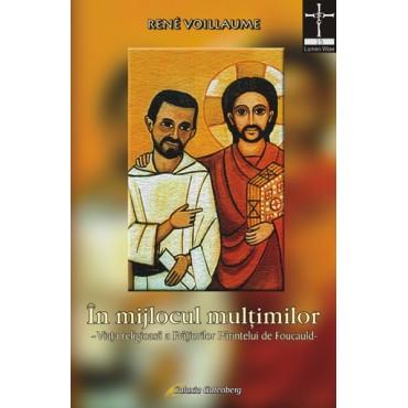 În mijlocul mulţimilor - Viaţa religioasă a Frăţiorilor Părintelui de Foucauld -