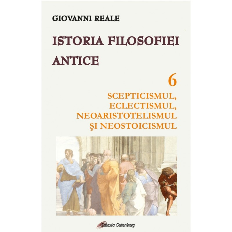 Istoria filosofiei antice - vol. 6: Scepticismul, eclectismul, neoaristotelismul şi neostoicismul