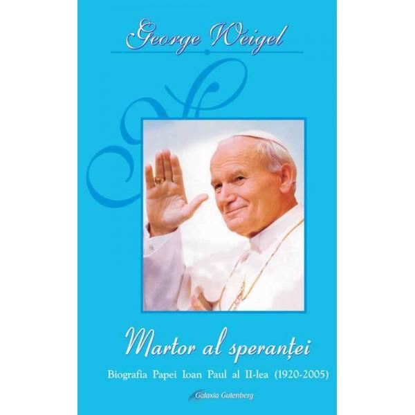 Martor al speranţei. Biografia Papei Ioan Paul al II-lea (1920-2005)