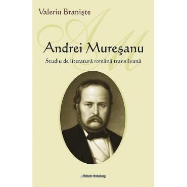 Andrei Mureşanu. Studiu de literatură română transilvană